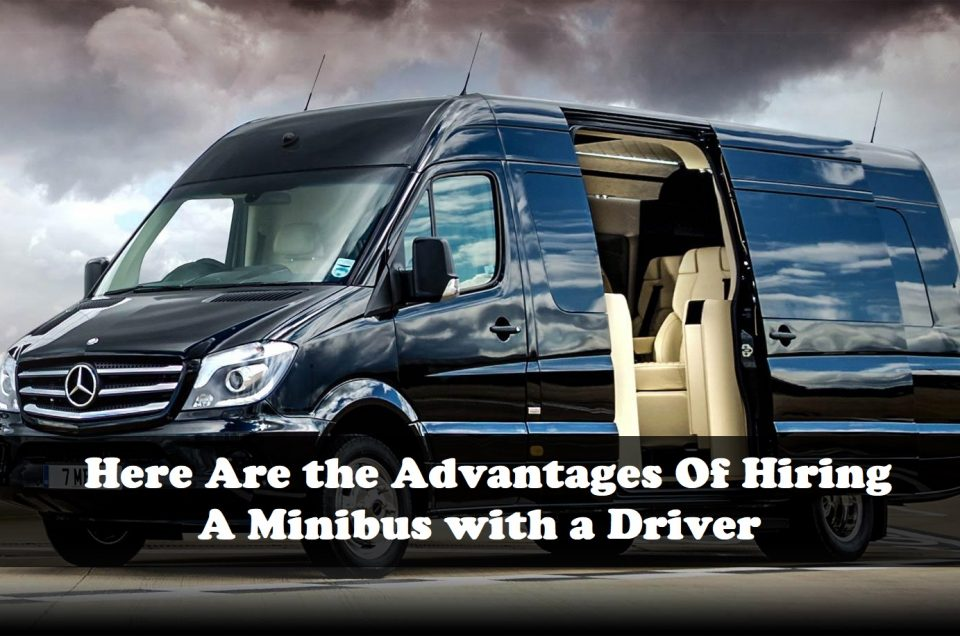 Here Are the Advantages Of Hiring a Minibus with a Driver.